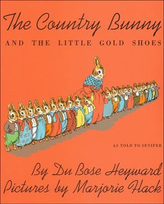 The Country Bunny and the Little Gold Shoes   -     By: DuBose Heyward     Illustrated By: Marjorie Flack