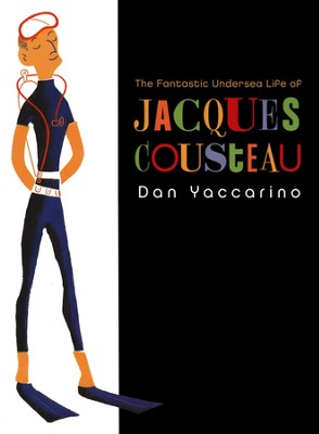 The Fantastic Undersea Life of Jacques Cousteau  -     By: Dan Yaccarino
