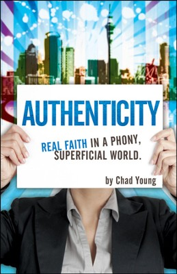 Authenticity: Real Faith in a Phony, Superficial World  -     By: Chad Young