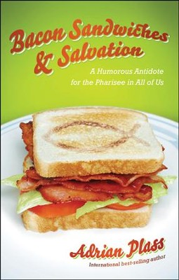 Bacon Sandwiches & Salvation: A Humorous Antidote for the Pharisee in All of Us  -     By: Adrian Plass