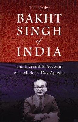 Bakht Singh of India: The Incredible Account of a Modern-Day Apostle  -     By: T.E. Koshy