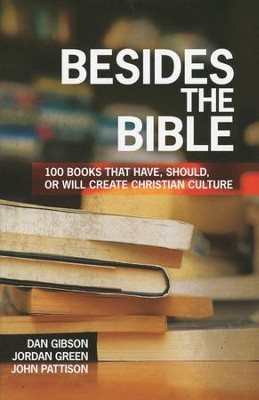 Besides the Bible: 100 Books that Have, Should, or Will Create Christian Culture  -     By: Dan Gibson, Jordan Green, John Pattison