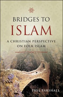 Bridges To Islam: A Christian Perspective on Folk Islam  -     By: Phil Parshall