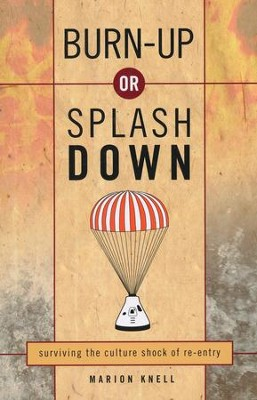 Burn Up or Splash Down: Surviving the Culture Shock of Re-Entry  -     By: Marion Knell