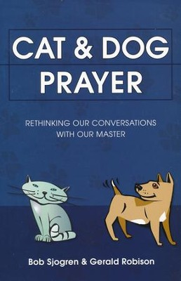 Cat & Dog Prayer: Rethinking Our Conversations with Our Master  -     By: Bob Sjogren, Gerald Robison