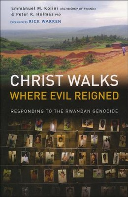 Christ Walks Where Evil Reigned: Responding to the Rwandan Genocide  -     By: Emmanuel M. Kolini, Peter R. Holmes