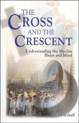 The Cross and the Crescent: Understanding the Muslim Heart and Mind  -     By: Phil Parshall