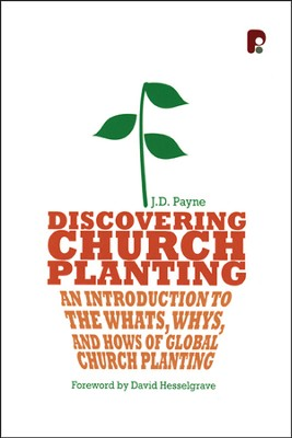 Discovering Church Planting: An Introduction to the What's, Whys, and Hows of Global Church Planting  -     By: J.D. Payne, David Hesselgrave