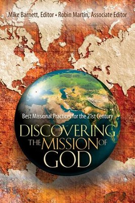 Discovering the Mission of God: Best Missional Practices for the 21st Century  -     Edited By: Mike Barnett, Robin Martin