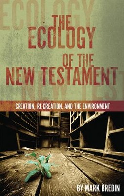 The Ecology of the New Testament: Creation, Re-Creation, and the Environment  -     By: Mark Bredin, Richard Bauckham