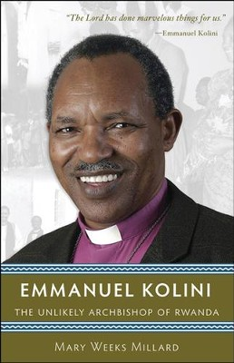 Emmanuel Kolini: The Unlikely Archbishop of Rwanda  -     By: Mary Weeks Millard