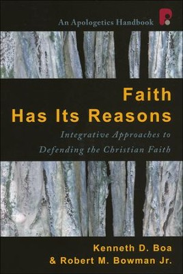 Faith Has Its Reasons: Integrative Approaches to Defending the Christian Faith  -     By: Kenneth D. Boa, Robert M. Bowman