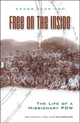 Free on the Inside: The Life of a Missionary POW  -     By: Chung Yeun-Hee