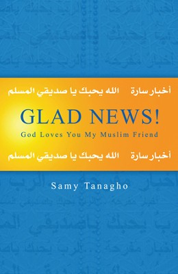 Glad News!: God Loves You My Muslim Friend  -     By: Samy Tanagho