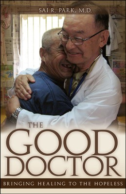 The Good Doctor: Bringing Healing to the Hopeless  -     By: Sai R. Park M.D.