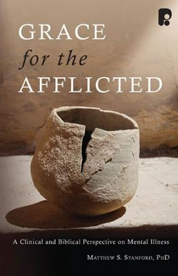 Grace for the Afflicted: A Clinical and Biblical Perspective on Mental Illness  -     By: Matthew S. Stanford Ph.D.