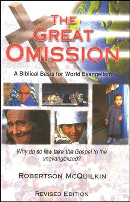The Great Omission: A Biblical Basis for World Evangelism  -     By: Robertson McQuilkin