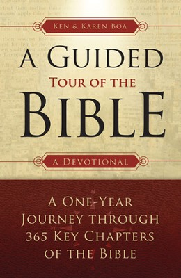 A Guided Tour of The Bible: A One-Year Journey through 365 Key Chapters of the Bible  -     By: Kenneth D. Boa, Karen Boa
