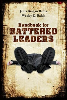 Handbook for Battered Leaders  -     By: Janis Bragan Balda, Wesley D. Balda