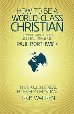 How To Be A World-Class Christian (Revised Edition): Becoming Part of God's Global Kingdom  -     By: Paul Borthwick