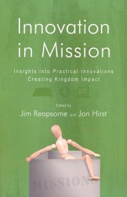Innovation in Mission: Insights into Practical Innovations Creating Kingdom Impact  -     Edited By: James W. Reapsome, Jon Hirst     By: James W. Reapsome(Ed.) & Jon Hirst(Ed.)