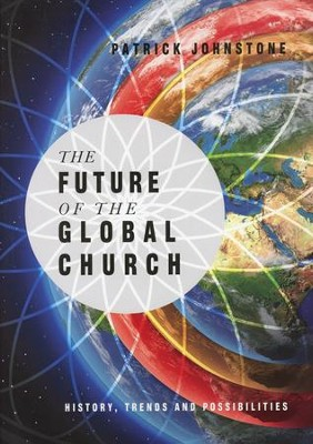 The Future of the Global Church: History, Trends, and Possibilities  -     By: Patrick Johnstone