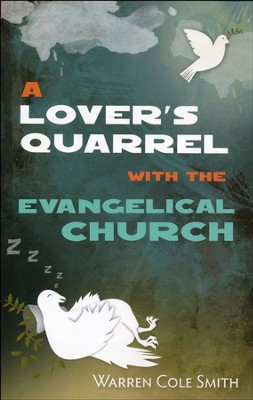 A Lover's Quarrel with the Evangelical Church  -     By: Warren Cole Smith