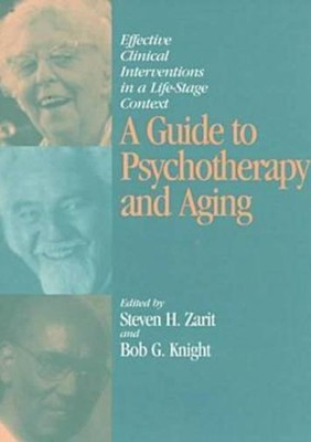 A Guide to Psychotherapy and Aging: Effective Clinical Interventions in a Life-Stage Context  -     By: Steven H. Zarit, Bob G. Knight