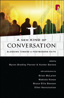 A New Kind of Conversation: Blogging Toward a Postmodern Faith  -     Edited By: Myron Bradley Penner, Hunter Barnes     By: Myron Bradley Penner(Ed.) & Hunter Barnes(Ed.)