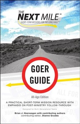 The Next Mile - Goer Guide All Age Edition: A Practical Short-Term Mission Resource with Emphasis on Post-Ministry Follow-Through  -     By: Brian J. Heerwagen