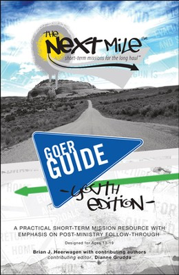 The Next Mile - Goer Guide Youth Edition: A Practical Short-Term Mission Resource with Emphasis on Post-Ministry Follow-Through  -     Edited By: Dianne Grudda     By: Brian J. Heerwagen