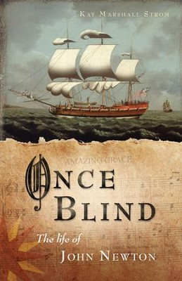 Once Blind: The Life of John Newton  -     By: Kay Marshall Strom