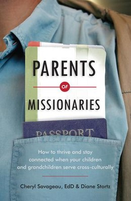 Parents of Missionaries: How to Thrive and Stay Connected When Your Children and Grandchildren Serve Cross-Culturally  -     By: Cheryl Savageau Ed.D., Diane Stortz