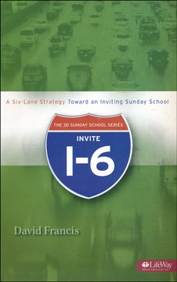 I-6 Invite: A Six-Lane Strategy Toward an Inviting Sunday School (Booklet)  -     By: David Francis