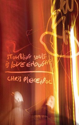 Stumbling Souls: Is Love Enough?  -     By: Chris Plekenpol