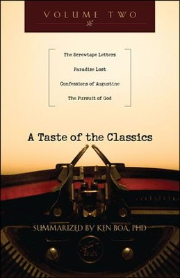 A Taste of the Classics: The Screwtape Letters, Paradise Lost, Confessions by Augustine & The Pursuit of God  -     By: Kenneth D. Boa