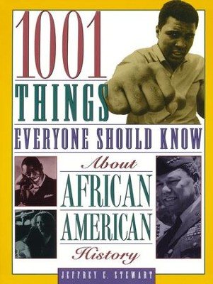 1001 Things Everyone Should Know about African American History  -     By: Jeffrey C. Stewart