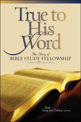 True to His Word: The Story of Bible Study Fellowship (BSF)  -     By: Gregg Lewis, Deborah Shaw Lewis