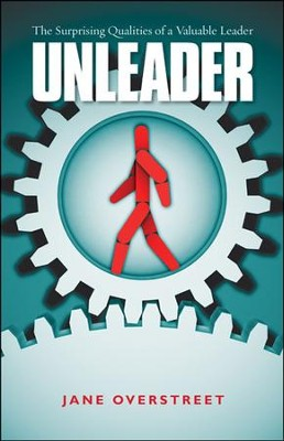 Unleader: The Surprising Qualities of a Valuable Leader  -     By: Jane Overstreet
