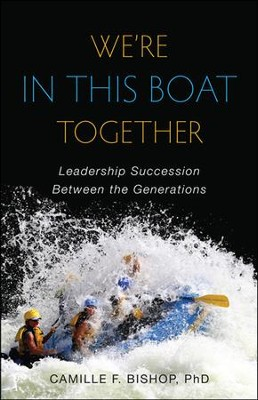 We're in This Boat Together: Leadership Succession Between the Generations  -     By: Camille F. Bishop