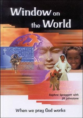 Window on the World: When We Pray God Works  -     By: Daphne Spraggett, Jill Johnstone