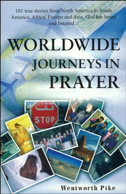 Worldwide Journeys in Prayer: 101 True Stories from North America to South America, Africa, Europe and Asia. God has Heard and Listened ...  -     By: Wentworth Pike