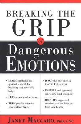 Breaking the Grip of Dangerous Emotions  -     By: Janet Maccaro