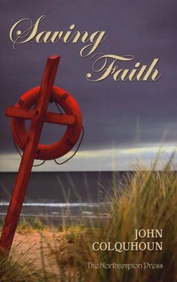 Saving Faith  -     Edited By: Don Kistler     By: John Colquhoun