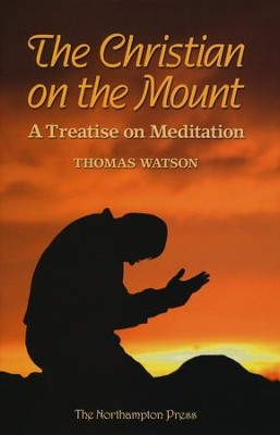 The Christian on the Mount: A Treatise on Meditation  -     Edited By: Don Kistler     By: Thomas Watson