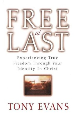 Free At Last: Experiencing True Freedom Through Your Identity in Christ  -     By: Tony Evans
