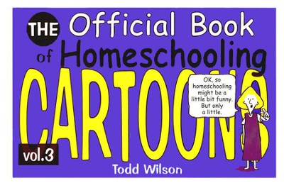 The Official Book of Homeschooling Cartoons, Volume 3   -     By: Todd Wilson