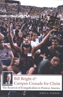 Bill Bright and Campus Crusade for Christ Trade Paper  -     By: John G. Turner