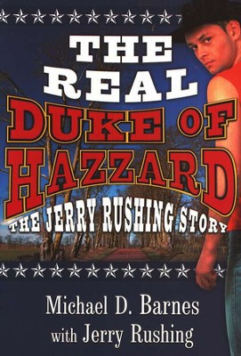 The Real Duke of Hazzard: The Jerry Rushing Story   -     By: Michael D. Barnes, Jerry Rushing