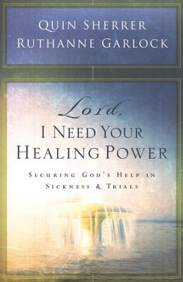 Lord, I Need Your Healing Power: Securing God's Help in Sickness and Trials  -     By: Quin Sherrer, Ruthanne Garlock